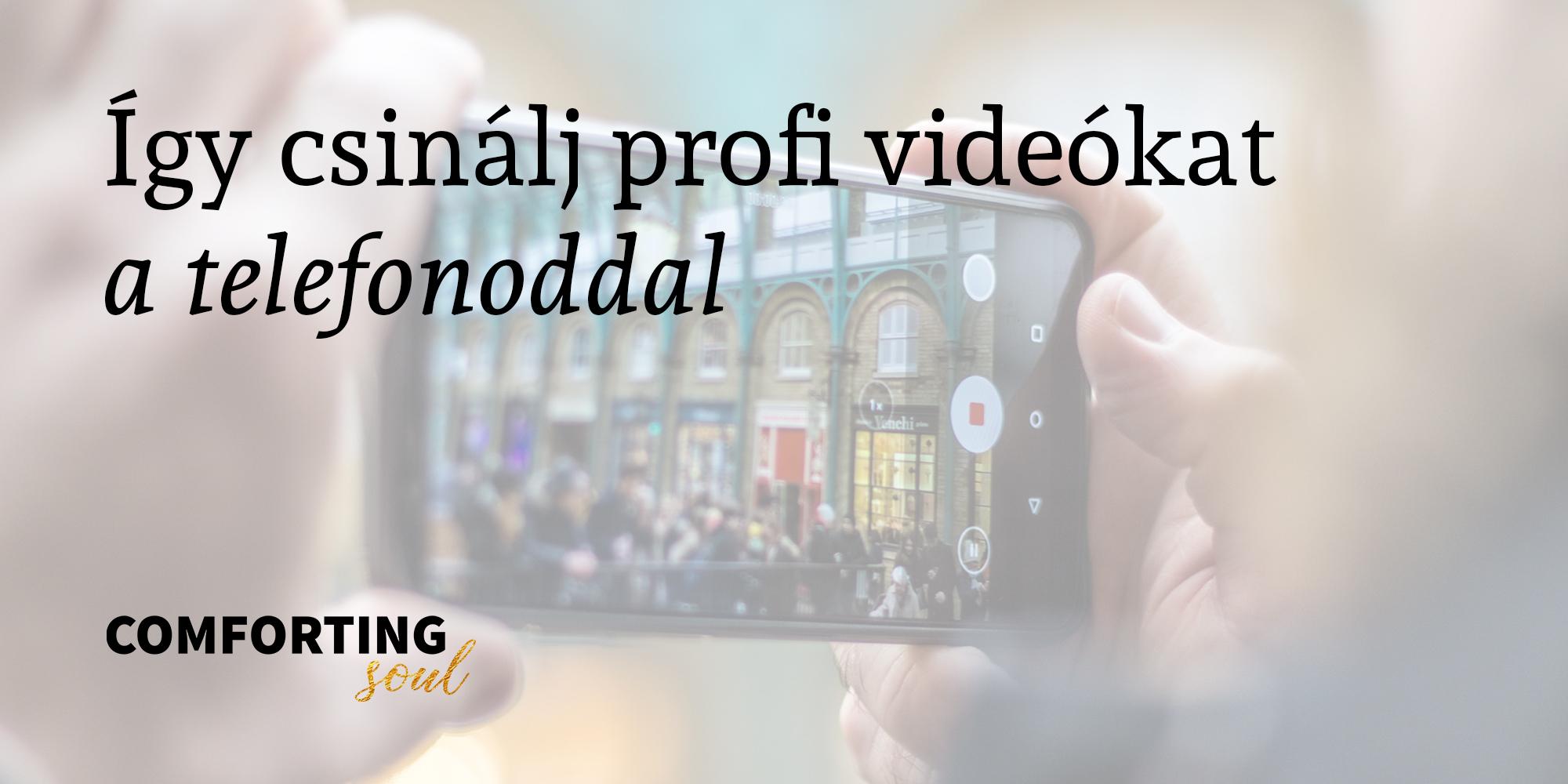 Hogyan csinálj profi videókat a telefonoddal? VIDEÓVAL